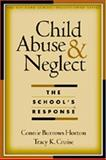 Child Abuse and Neglect : The School's Response, Horton, Connie Burrows and Cruise, Tracy K., 1572306734