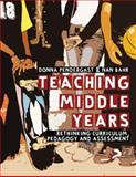 Teaching Middle Years : Rethinking Curriculum, Pedagogy, and Assessment, Pendergast, Donna and Bahr, Nan, 1741146739