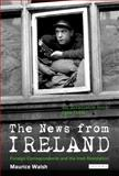 The News from Ireland : Foreign Correspondents and the Irish Revolution, Maurice Walsh, 1848856733