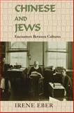 Chinese and Jews : Encounters Between Cultures, Eber, Irene, 085303673X