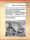 The Naval and Military History of the Wars of England; Including, the Wars of Scotland and Ireland, Thomas Mante, 1140656732