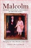 Malcolm - Soldier, Diplomat, Ideologue of British India : The Life of Sir John Malcolm (1769 - 1833), Malcolm, John, 1906566739