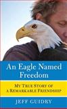 An Eagle Named Freedom, Jeff Guidry, 006182674X
