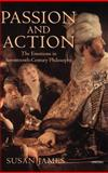 Passion and Action : The Emotions in Seventeenth-Century Philosophy, James, Susan, 0198236743