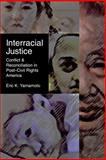Interracial Justice : Conflict and Reconciliation in Post-Civil Rights America, Yamamoto, Eric K., 0814796745