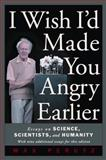 I Wish I'd Made You Angry Earlier : Essays on Science, Scientists, and Humanity, Perutz, Max F., 0879696745