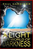 A Light in a World of Darkness, Paul Gardiner, 1480806749