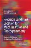 Precision Landmark Location for Machine Vision and Photogrammetry : Finding and Achieving the Maximum Possible Accuracy, Gutierrez, José A. and Armstrong, Brian S. R., 1849966745