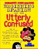 Beginning Spanish for the Utterly Confused, Yates, Jean, 0071406743