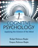 Cognitive Psychology : Applying the Science of the Mind, Robinson-Riegler, Bridget and Robinson-Riegler, 0205216749
