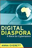 Digital Diaspora : A Race for Cyberspace, Everett, Anna, 079147674X