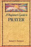 A Beginner's Guide to Prayer, Richard J. Beckman, 0806626747