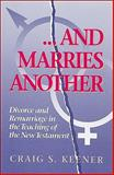 And Marries Another : Divorce and Remarriage in the Teaching of the New Testament, Keener, Craig S., 0801046742