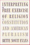 Interpreting the Free Exercise of Religion, Bette Novit Evans, 0807846740