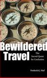 Bewildered Travel : The Sacred Quest for Confusion, Ruf, Frederick J., 0813926742