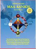 MAA AANKH Vol. 3 : Maa Aankh: the Kamitic Shaman Way of Working the Superconscious Mind to Improve Memory, Solve Problems Intuitively and Spiritual, Moore, Derric, 0985506741