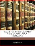 Registur Yfir Bókasafn Hins Lærða Skóla Í Reykjavík, Jón Árnason, 1143046749