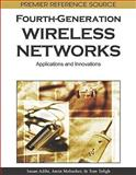Fourth-Generation Wireless Networks : Applications and Innovations, Sasan Adibi, Amin Mobasher, Tom Tofigh, 1615206744