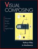 Visual Composing : Document Design for Print and Digital Media, Riley, Kathryn and Mackiewicz, Jo, 0131706748