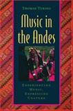 Music in the Andes : Experiencing Music, Expressing Culture, Turino, Thomas, 0195306740