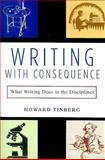 Writing with Consequence : What Writing Does in the Disciplines, Tinberg, Howard B., 0321026748
