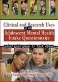 Clinical and Research Uses of an Adolescent Mental Health Intake Questionnaire : What Kids Need to Talk About, Irwin Epstein, Ken Peake, Daniel Medeiros, 0789026740