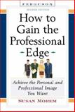 How to Gain the Professional Edge, Morem, Susan, 0816056749