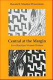 Central at the Margin : Five Brazilian Women Writers, Wasserman, Renata R. Mautner, 0838756743