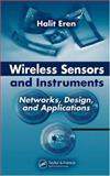 Wireless Sensors and Instruments : Networks, Design, and Applications, Eren, Halit, 0849336740