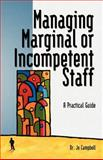Managing Marginal or Incompetent Staff : A Practical Guide, Campbell, Jo, 0977356744