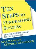 Ten Steps to Fundraising Success : Choosing the Right Strategy for Your Organization, Warwick, Mal and Hitchcock, Stephen, 0787956740
