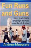 Fun Runs and Guns - Trips and Trails Through Yemen and Saudi Arabia, Andrew Musgrave, 1480236748
