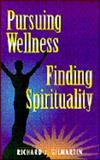 Pursuing Wellness, Finding Spirituality, Gilmartin, Richard J., 0896226743