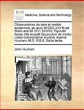 Observationes de Aëre et Morbis Epidemicis, Ab Anno M Dcc Xxviii Ad Finem Anni M Dcc Xxxvii, Plymuthi Factæ His Accedit Opusculum de Morbo Colico Dam, John Huxham, 1170666744