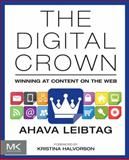 The Digital Crown : Winning at Content on the Web, Leibtag, Ahava, 0124076742