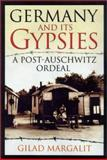 Germany and Its Gypsies : A Post-Auschwitz Ordeal, Margalit, Gilad, 0299176746