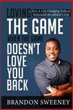 Loving the Game When the Game Doesn't Love You Back, Sweeney, Brandon, 0989136744