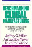 Benchmarking Global Manufacturing : Understanding International Suppliers, Customers, and Competitors, Miller, Jeffrey G. and DeMeyer, Arnold, 1556236743