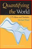 Quantifying the World : Un Ideas and Statistics, Ward, Michael, 0253216745