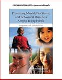 Preventing Mental, Emotional, and Behavioral Disorders among Young People : Progress and Possibilities, National Research Council Canada Staff and Institute of Medicine (U.S.) Staff, 0309126746