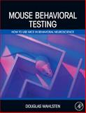 Mouse Behavioral Testing : How to Use Mice in Behavioral Neuroscience, Wahlsten, Douglas, 012375674X