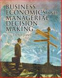 Business Economics and Managerial Decision Making, Jones, Trefor, 0471486744