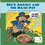 Bre'r Anancy and the Magic Pot, V. S. Russell, 1477636749