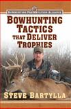 Bowhunting Tactics That Deliver Trophies, Steve Bartylla, 1616086742