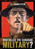 Who Killed the Canadian Military, Granatstein, J. L., 0002006758