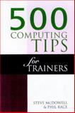 500 Computing Tips for Trainers, McDowell, Steve and Race, 0749426756