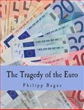 The Tragedy of the Euro, Philipp Bagus, 1479296759