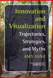 Innovation and Visualization : Trajectories, Strategies, and Myths, Ione, Amy, 9042016752