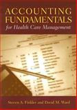 Accounting Fundamentals for Health Care Management, Steven A. Finkler and David M. Ward, 0763726753