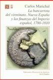 La Bancarrota Del Virreinato, Nueva España y Las Finanzas Delimperior Español, 1780-1810, Marichal, Carlos, 968165675X